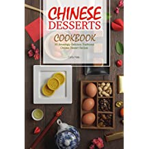 Chinese Desserts Cookbook: 30 Amazingly Delicious Traditional Chinese Dessert Recipes