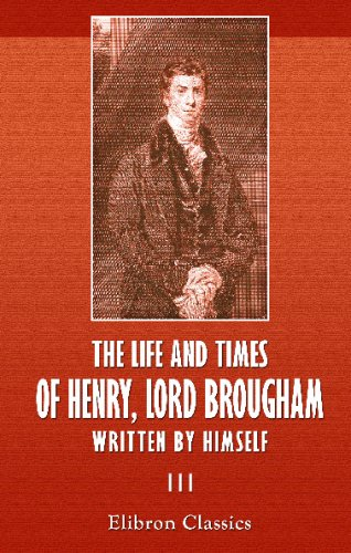 The Life and Times of Henry, Lord Brougham, Written by Himself: Volume 3