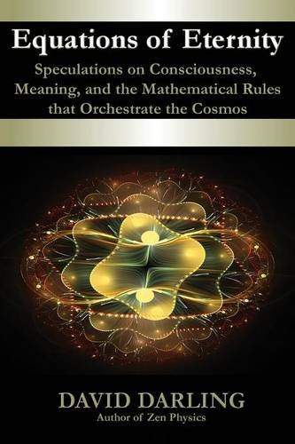 Equations of Eternity, Speculations on Consciousness, Meaning, and the Mathematical Rules That Orchestrate the Cosmos pdf epub