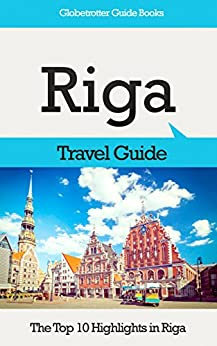 Riga Travel Guide: The Top 10 Highlights in Riga (Globetrotter Guide Books) by [Cook, Marc]