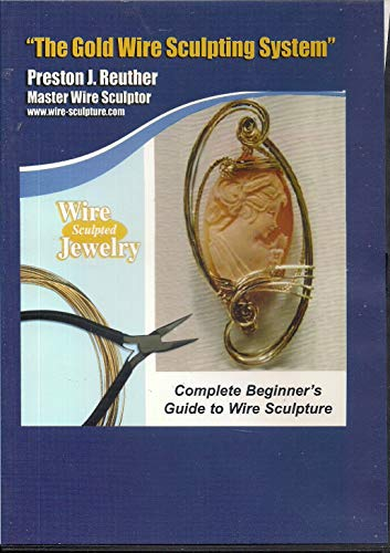 Complete Beginner's Guide to Wire Sculpture (The Gold Wire Sculpting System) ()