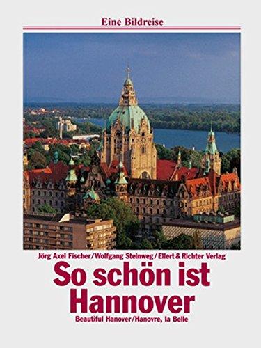 So schön ist Hannover. Eine Bildreise: Beautiful Hannover. Hannovre, la Belle
