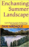 Enchanting Summer Landscape: Learn how to paint Enchanting Watercolor Landscapes