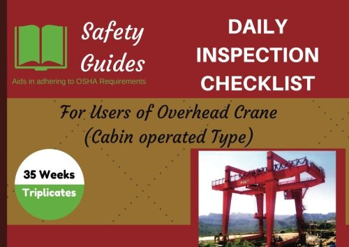 Download Overhead Crane (Cabin operated) Daily Inspection Checklist: Daily Inspection Logbook/Journal/OSHA record keeping (Daily Checklists/Safety Checklists/Logs (8.5 x 6 inches close to A5 paper)) pdf epub