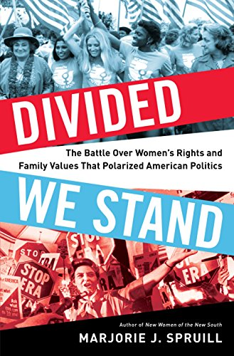 Divided We Stand: The Battle Over Women's Rights and Family Values That Polarized American Politics by [Spruill, Marjorie J.]