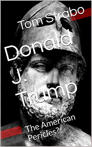 Donald J. Trump: The American Pericles? by [Strabo, Tom]