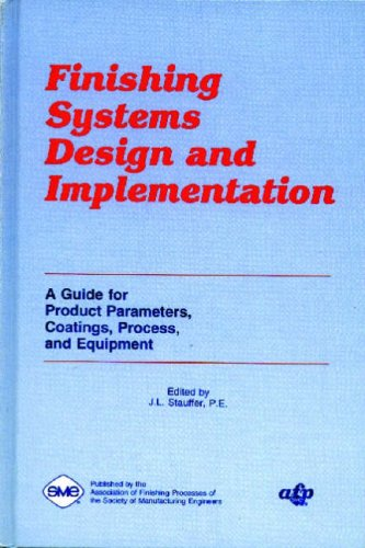 Finishing Systems Design and Implementation: A Guide for Product Parameters, Coatings, Process, and Equipment