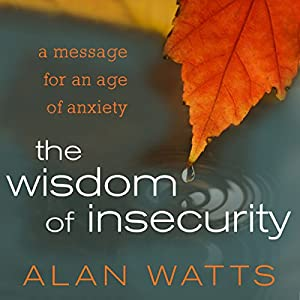 Amazon the wisdom of insecurity a message for an age of amazon the wisdom of insecurity a message for an age of anxiety audible audio edition alan watts sean runnette macmillan audio books fandeluxe Images