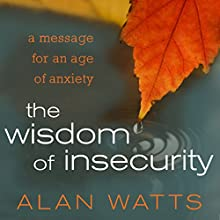 The Wisdom of Insecurity: A Message for an Age of Anxiety Audiobook by Alan Watts Narrated by Sean Runnette