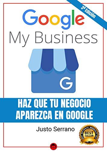 Google My Business  Haz Que Tu Negocio Aparezca en Google por Justo Serrano