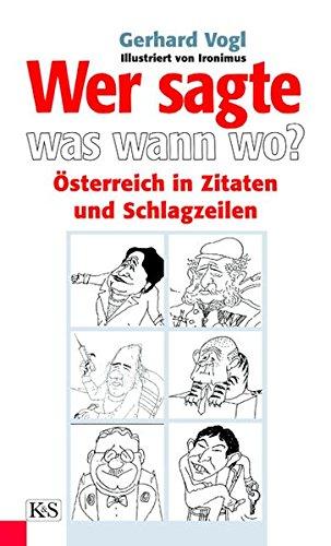 Wer sagte Was, Wann, Wo in Österreich: Österreich in Zitaten und Schlagzeilen