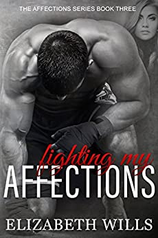 Fighting My Affections (The Affections Series Book 3) by [Wills, Elizabeth]