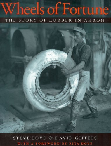 Wheels of Fortune: The Story of Rubber in Akron (Ohio History and Culture) by Steve Love, David Giffels (1998) - Akron Ohio Shopping In