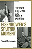 Eisenhower's Sputnik Moment: The Race for Space and World Prestige