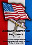 Airbrush course for beginners: So you learn right airbrush. Everything a beginner needs to know. A step by step guide.