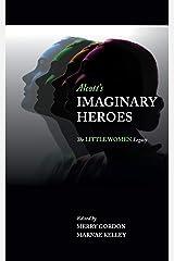 Alcott's Imaginary Heroes: The Little Women Legacy Paperback