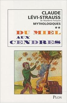 Claude Lévi-Strauss-Mythologiques II-Du Miel aux cendres