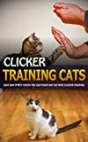 Clicker Training Cats: Easy and Effect Tricks You Can Teach Any Cat With Clicker Training