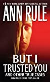 Front cover for the book But I Trusted You: Ann Rule's Crime Files #14 by Ann Rule