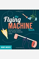 The Flying Machine Book: Build and Launch 35 Rockets, Gliders, Helicopters, Boomerangs, and More (Science in Motion) Paperback