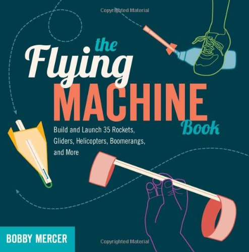 The Flying Machine Book: Build and Launch 35 Rockets, Gliders, Helicopters, Boomerangs, and More (Science in Motion) (Book Flying Machine)