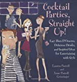 Cocktail Parties, Straight Up!: Easy Hors D'oeuvres, Delicious Drinks, and Inspired Ideas for Entertaining With Style