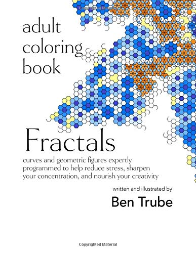 Adult Coloring Book: Fractals: curves and geometric figures expertly programmed to help reduce stress, sharpen your concentration, and nourish your creativity ebook