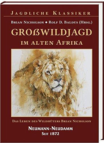 GROßWILDJAGD IM ALTEN AFRIKA:Das Leben des Wildhüters Brian Nicholson