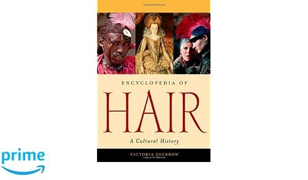 Encyclopedia of Hair: A Cultural History: Amazon.es: Victoria Sherrow: Libros en idiomas extranjeros