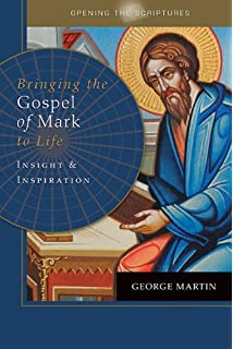 Opening The Scriptures Bringing Gospel Of Mark To Life Insight And Inspiration