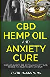 CBD Hemp Oil and Anxiety Cure: Beginners Guide to CBD Hemp Oil
