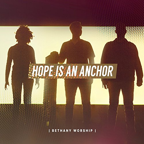 Bethany Worship - Hope Is an Anchor (2017)