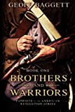 Brothers and Warriors (Patriots of the American Revolution Series) (Volume 1)