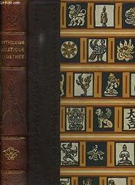 MYTHOLOGIE ASIATIQUE ILLUSTREE. par  Collectif