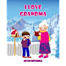 I Love Grandma : Children's Books: ages 3-8. (Teaching Kids Lifes Skills-Friendship) : Fun stories-(Children's Bedtime Story Picture Book)