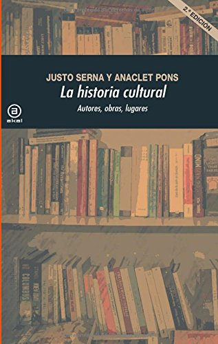 La historia cultural: Autores, Obras, Lugares (Spanish Edition)