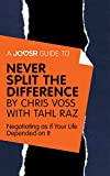 img - for A Joosr Guide to... Never Split the Difference by Chris Voss with Tahl Raz: Negotiating as if Your Life Depended on It book / textbook / text book