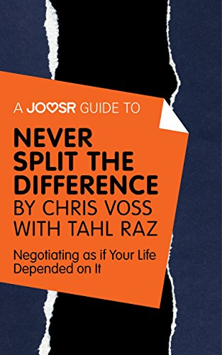 A Joosr Guide to... Never Split the Difference by Chris Voss with Tahl Raz: Negotiating as if Your Life Depended on It