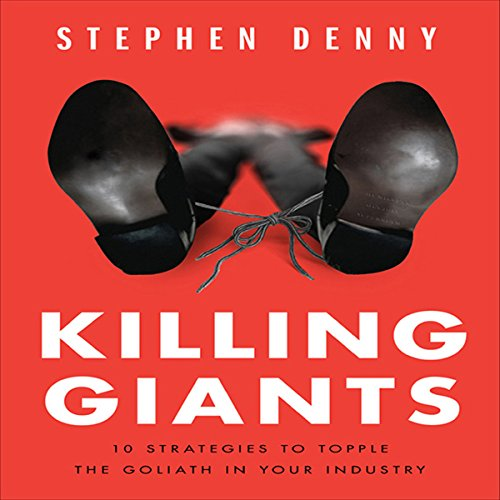 Killing Giants: 10 Strategies to Topple the Goliath in Your Industry by Gildan Media, LLC