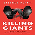 Killing Giants: 10 Strategies to Topple the Goliath in Your Industry | Stephen Denny