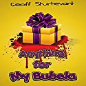 Anything for My Bubela Audiobook by Geoff Sturtevant Narrated by Steven Jay Cohen