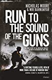 Run to the Sound of the Guns: The True Story of an