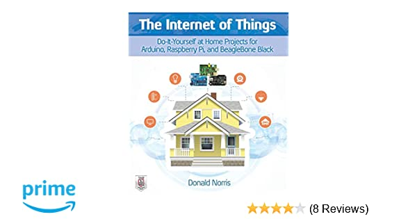 The internet of things do it yourself at home projects for arduino the internet of things do it yourself at home projects for arduino raspberry pi and beaglebone black donald norris 9780071835206 amazon books solutioingenieria Choice Image