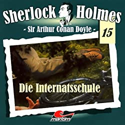 Die Internatsschule (Sherlock Holmes 15)