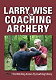 Larry Wise on Coaching Archery, Larry Wise, 0991332628