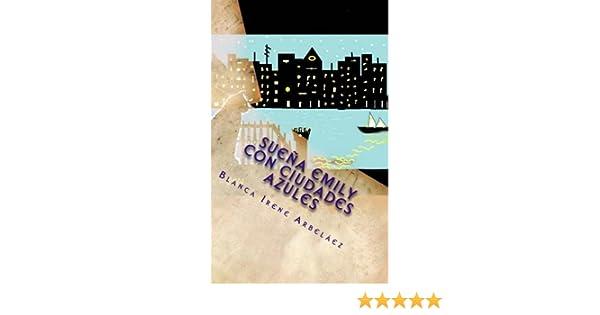 Sueña Emily con ciudades azules (Spanish Edition): Blanca Irene Arbelaez: 9781499395211: Amazon.com: Books