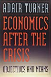 Economics After the Crisis: Objectives and Means (Lionel Robbins Lectures)