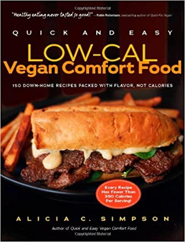 Quick and easy low cal vegan comfort food 150 down home recipes quick and easy low cal vegan comfort food 150 down home recipes packed with flavor not calories quick and easy experiment alicia c simpson forumfinder Choice Image