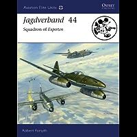 Jagdverband 44: Squadron of Experten (Aviation Elite Units Book 27)
