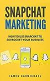 Snapchat Marketing: Secrets to Successful Snapchat Marketing